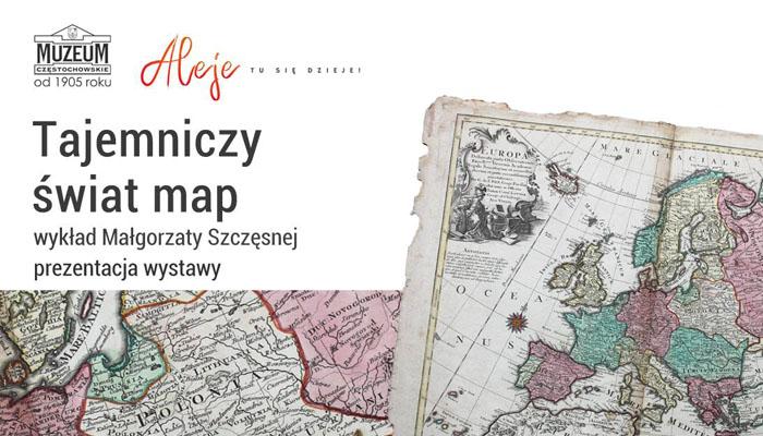 """Muzeum Częstochowskie zaprasza nawykład MAŁGORZATY SZCZĘSNEJ """"Tajemniczy świat map"""" iudostępnienie wystawy"""